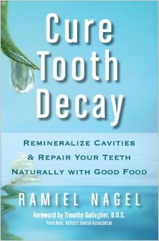 Cure Tooth Decay: Remineralize Cavities and Repair Your Teeth Naturally with Good Food